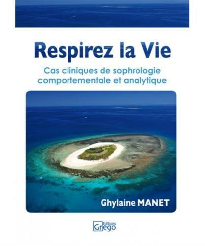 Respirez la Vie : Cas cliniques de sophrologie comportementale et analytique par Ghylaine Mannet