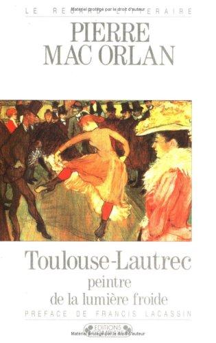 Toulouse-Lautrec peintre de la lumière froide (Le regard littéraire) par Pierre Mac Orlan