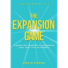 The Expansion Game: A powerful method to transform your fear into brilliance (English Edition)