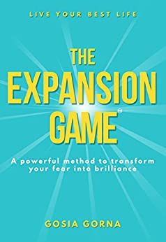 The Expansion Game: A powerful method to transform your fear into brilliance by [Gorna, Gosia]