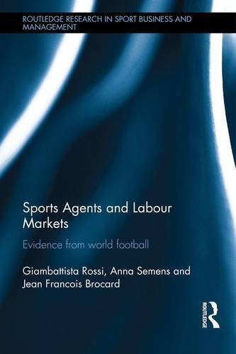Sports Agents and Labour Markets: Evidence from World Football (Routledge Research in Sport Business and Management)