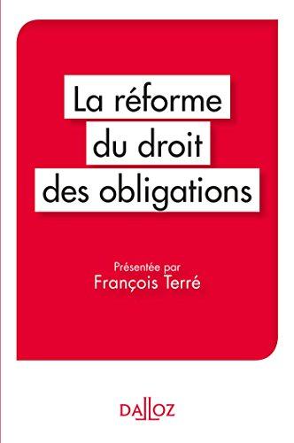 La réforme du droit des obligations. Présentée par François Terré - Nouveauté