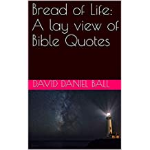 Bread of Life: A lay view of Bible Quotes (English Edition)