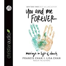 BY Chan, Francis ( Author ) [ YOU AND ME FOREVER: MARRIAGE IN LIGHT OF ETERNITY ] Aug-2014 [ Compact Disc ]