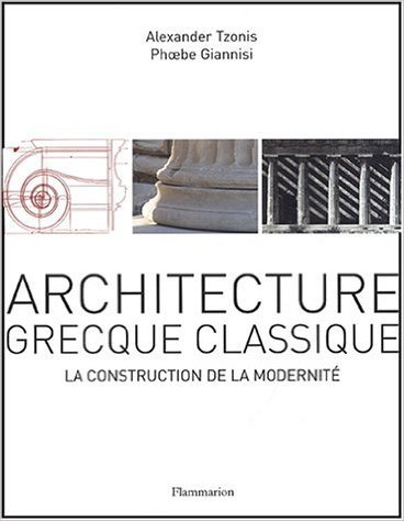 Architecture grecque classique : La construction de la modernité de Alexander Tzonis,Phœbe Giannisi,Camille Fort (Traduction) ( 1 octobre 2004 )