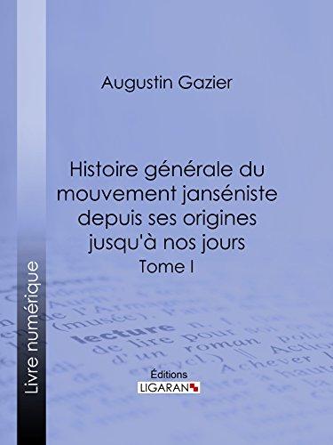 En ligne téléchargement gratuit Histoire générale du mouvement janséniste depuis ses origines jusqu'à nos jours: Tome I epub pdf