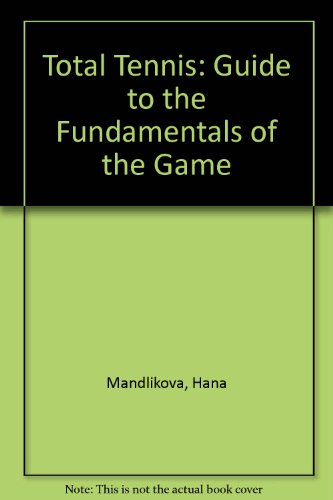 Total Tennis: Guide to the Fundamentals of the Game por Hana Mandlikova