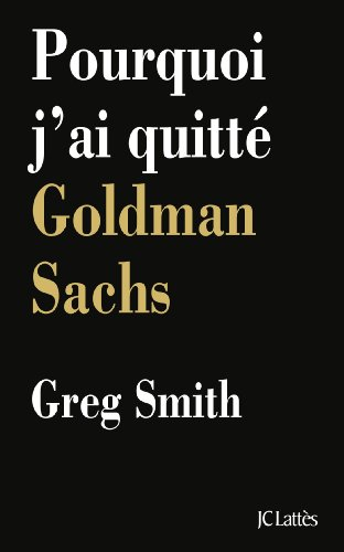 Pourquoi j'ai quitté Goldman Sachs par Greg Smith