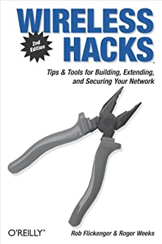 Wireless Hacks: Tips & Tools for Building, Extending, and Securing Your Network by [Flickenger, Rob, Weeks, Roger]