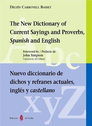 Nuevo diccionario de dichos y refranes actuales. Inglés y castellano: The New...
