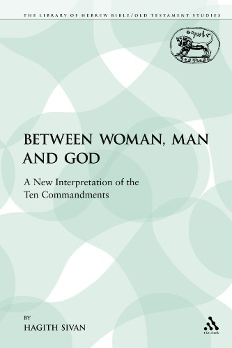 Between Woman, Man and God: A New Interpretation of the Ten Commandments (Library of Hebrew Bible/Old Testament Studies)