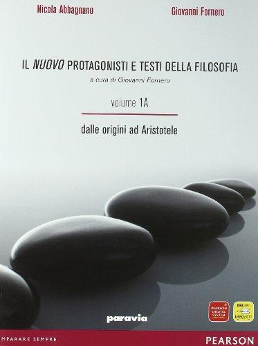 Il nuovo protagonisti e testi della filosofia. Vol. 1A-1B: Dalle origini alla scolastica. Per le Scuole superiori
