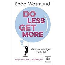 Do Less, Get More: Warum weniger mehr ist Mit praktischen Anleitungen