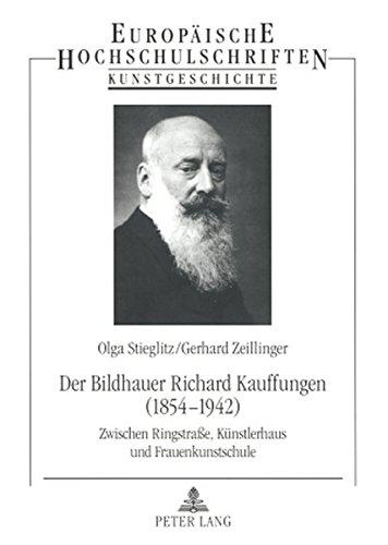 Der Bildhauer Richard Kauffungen (1854-1942): Zwischen Ringstraße, Künstlerhaus und Frauenkunstschule (Europaische Hochschulschriften: Reihe 28, Kunstgeschichte) por Olga Stieglitz