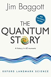 The Quantum Story: A history in 40 moments (Oxford Landmark Science) by Jim Baggott (2016-04-28)