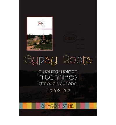 [Gypsy Boots: A Young Woman Hitchhikes Through Europe, 1958-59 [ GYPSY BOOTS: A YOUNG WOMAN HITCHHIKES THROUGH EUROPE, 1958-59 ] By Stine, Sharon ( Author )Dec-01-2008 Paperback Gypsy Boots