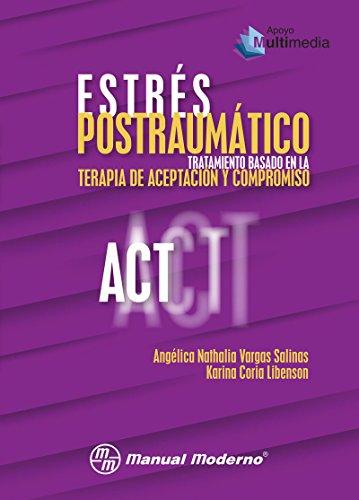 Estrés postraumático. Tratamiento basado en la Terapia de Aceptación y Compromiso (ACT) (Spanish Edition)