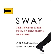 Sway: The Irresistible Pull of Irrational Behavior