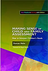 Making Sense of Child and Family Assessment: How to Interpret Children's Needs (Best Practice in Working with Children)