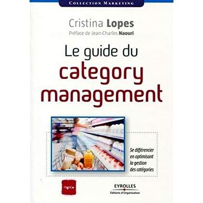 Le guide du category management: Se différencier en optimisant la gestion des catégories.