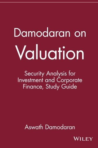 Damodaran on Valuation: Security Analysis for Investment and Corporate Finance, Study Guide: Security Analysis for Investment and Corporate Finance (Wiley Professional Banking and Finance) by Aswath Damodaran (8-Nov-1994) Paperback