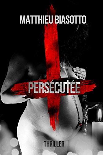 Persécutée par Matthieu Biasotto