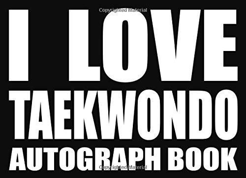 Taekwondo Club (I Love Taekwondo - Autograph Book: 50 Signature Slots - Notebook for School Clubs and Social Groups)