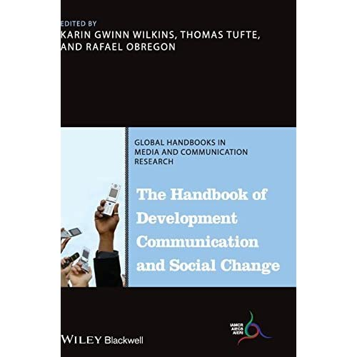 The Handbook of Development Communication and Social Change (Global Handbooks in Media and Communication Research) by Karin Gwinn Wilkins (2014-03-28)