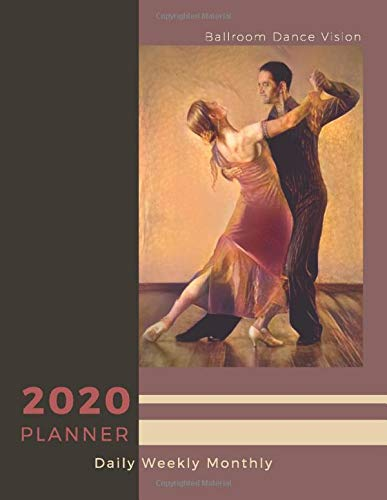 Ballroom Dance Vision 2020 Planner Daily Weekly Monthly: Jan 2020 to Dec 2020 Calendar: Large Creative Personal Agenda, Schedule & Goal Book   Law of ... Visualization Notebook   Tango Cover   8.5x11
