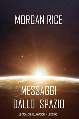 Messaggi dallo Spazio (Le Cronache dell'invasione— Libro Uno): Un thriller fantascientifico di [Rice, Morgan]