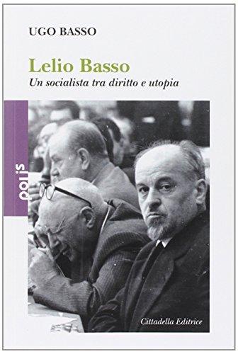 Lelio Basso. Un socialista tra diritto e utopia (Polis)