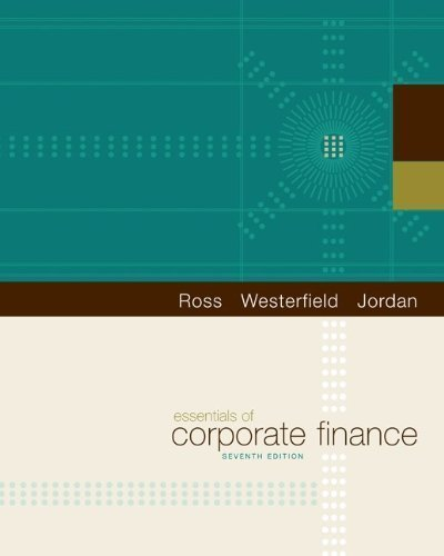 Essentials of Corporate Finance (The Mcgraw-Hill/Irwin Series in Finance, Insurance, and Real Estate) 7th (seventh) Edition by Stephen A. Ross, Randolph W. Westerfield, Bradford D. Jordan published by McGraw-Hill/Irwin (2010)