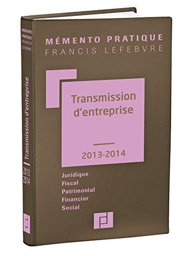 Mémento Transmission d'entreprise 2013/2014: Juridique - Fiscal - Patrimonial - Financier - Social