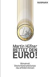 Rettet den Euro! Warum wir Deutschland und Europa neu erfinden müssen