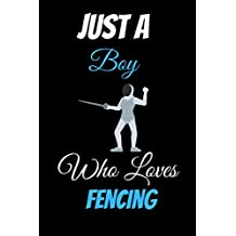 Just a Boy Who Loves Fencing: Cute Gift Idea For Fencing Lovers | Notebook Journal Notebook to Write In for Notes | Perfect gifts for ... | Funny Cute Gifts(6x9 Inches,110Pages).