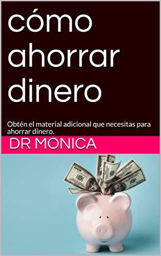 cómo ahorrar dinero: Obtén el material adicional que necesitas para ahorrar dinero. por DR Monica