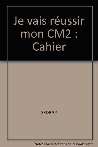 Je vais réussir mon CM2 : Cahier