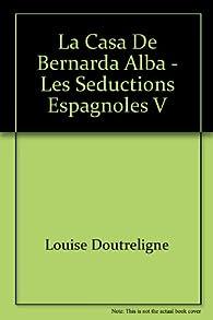 Les Seductions Espagnoles, tome 5 : La Casa de Bernarda Alba par Louise Doutreligne