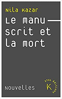 Le Manuscrit et la mort (French Edition) by [Kazar, Nila]