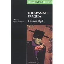 The Spanish Tragedy: Thomas Kyd (Revels Student Editions) by Thomas Kyd (1996-05-09)