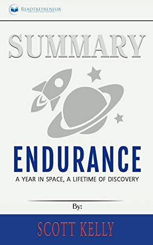 Summary of Endurance: My Year in Space, A Lifetime of Discovery by Scott Kelly