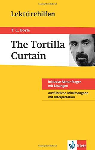 Lektürehilfen Tortilla Curtain: ausführliche Inhaltsangabe mit Interpretation; plus Abitur-Fragen mit Lösungen