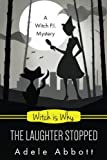 Witch Is Why The Laughter Stopped (A Witch P.I. Mystery, Band 14)