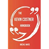 The Kevin Costner Handbook - Everything You Need To Know About Kevin Costner
