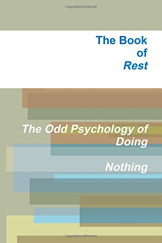 The Book of Rest The Odd Psychology of Doing Nothing
