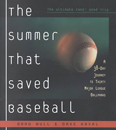 [(The Summer That Saved Baseball : A 38-Day Journey to Thirty Major League Ballparks)] [By (author) Brad Null ] published on (March, 2001)