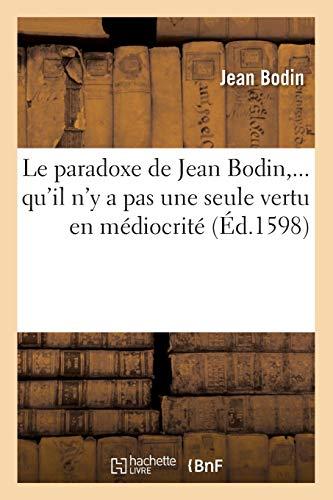 Le paradoxe de Jean Bodin, qu'il n'y a pas une seule vertu en médiocrité (Éd.1598)