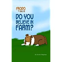 Frodo the Sheltie: Do You Believe in Farm? (Frodo the Sheltie's Comic Strip Gallery Trilogy Book 1) (English Edition)