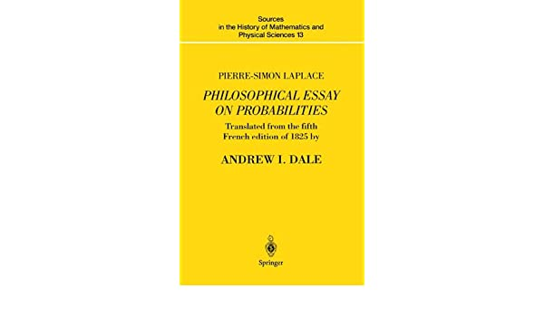 pierre simon laplace philosophical essay on probabilities pierre simon laplace philosophical essay on probabilities translated from the fifth french edition of 1825 notes by the translator v 13
