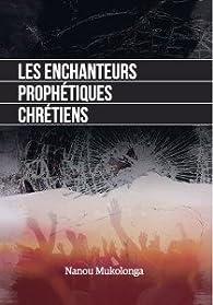Les enchanteurs prophétiques chrétiens par Nanou Mukolonga